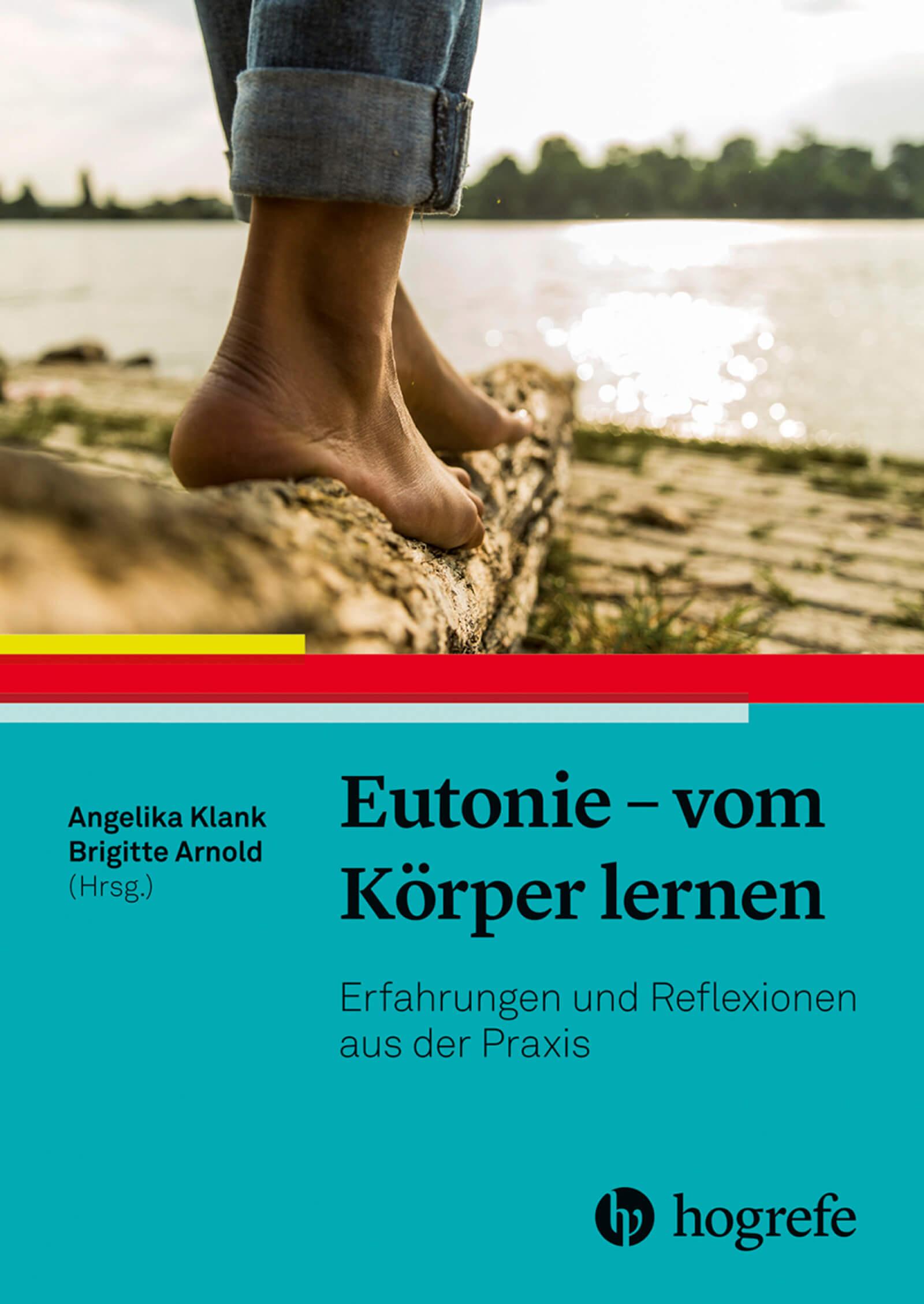 Eutonie - vom Körper lernen, Erfahrungen und Reflexionen aus der Praxis, Hogrefe Verlag 2021